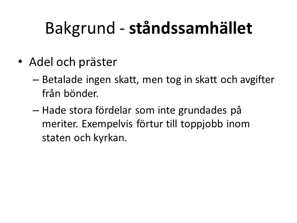 Bakgrund - ståndssamhället • Borgare – Rika köpmän, bankirer och hantverkare.