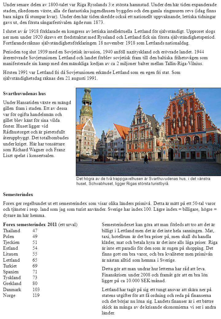 Att resa till Riga Fakta (2010): Antal invånare i Lettland2.231.503 Antal invånare i Riga 706.413 Etniska grupper i Lettland Letter58% Ryssar30% Religion i Lettland Lutheraner20% Ortodoxa15% Katoliker23% Lettlands högsta punkt312 m hög Total kustlinje50 mil För oss svenskar är flyg eller båt de enklaste alternativen.