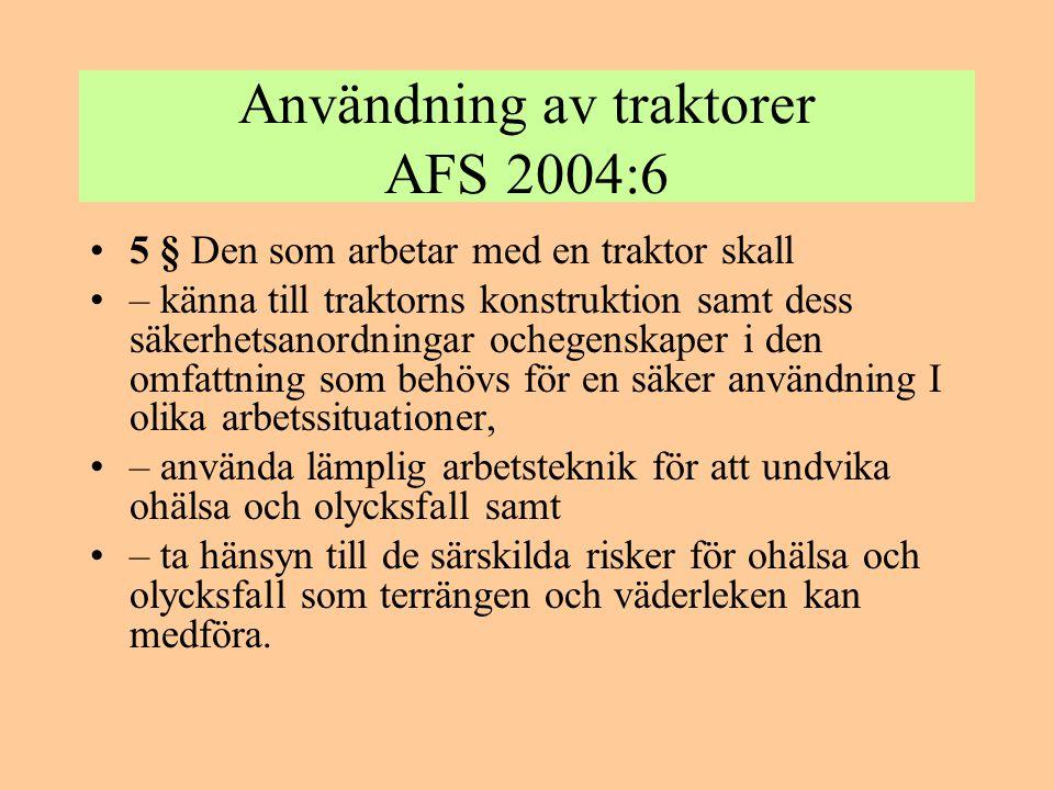 Användning av traktorer AFS 2004:6 •6 § Maskiner och redskap som kopplas till en traktor skall vara anpassade till denna så att kombinationen utgör en säker arbetsenhet.
