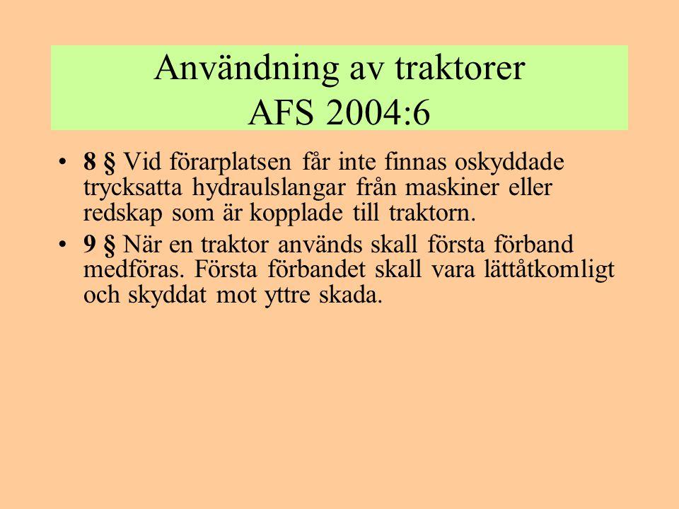 Användning av traktorer AFS 2004:6 Bilaga 1 •Tekniska krav •1 Överrullningsskydd •1.1 En hjulburen traktor med en tjänstevikt av 600 kg eller mer skall ha överrullningsskydd.