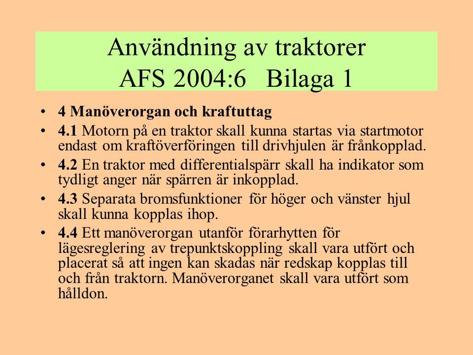 Användning av traktorer AFS 2004:6 Bilaga 2 •Organisatoriska krav •1 Allmänt •1.1 En traktor får användas under den kalla årstiden endast om förarplatsen går att värma upp.