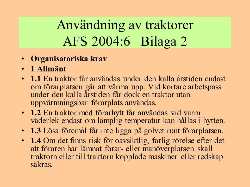 Användning av traktorer AFS 2004:6 Bilaga 2 •2 Särskilda arbeten •2.1 En traktor som används vid skogsarbete skall ha skydd som hindrar att föremål kan tränga in till förarplatsen.