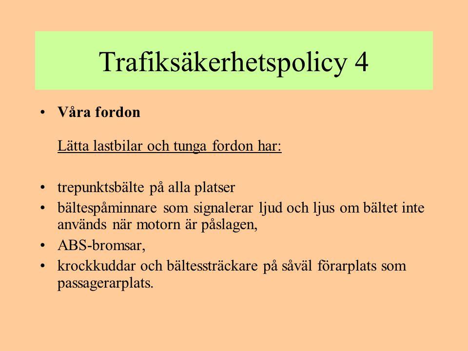 Trafiksäkerhetspolicy 5 •Övrigt: •Våra transporter planeras alltid så att vi inte bryter mot gällande lagstiftning.