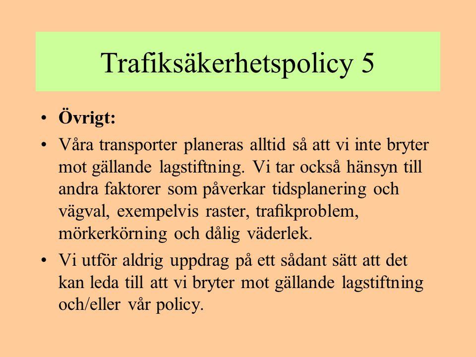 Trafiksäkerhetspolicy 6 •Transporter med egen bil i tjänsten: •För att få använda eget fordon i tjänsten ska det uppfylla samtliga punkter under rubriken personbilar ovan.