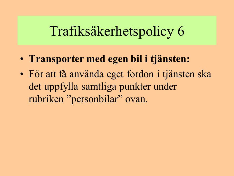 Trafiksäkerhetspolicy 7 •Hyrbil: •De bilar vi hyr uppfyller samtliga punkter under rubriken personbilar ovan.
