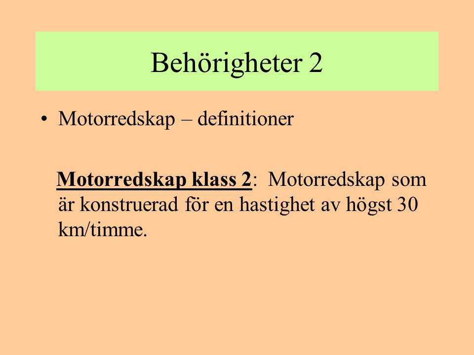Behörigheter 3 •Motorredskap – Trafikbehörighet Motorredskap klass 1: för att få framföra ett motorredskap klass 1 måste man ha körkort med lägst behörighet B.