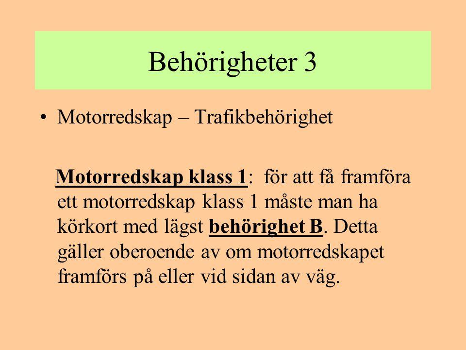 Behörigheter 4 •Motorredskap – Trafikbehörighet Motorredskap klass 2: för att få framföra ett motorredskap klass 2 på väg måste man ha lägst körkort ( A eller B) eller traktor- kort.