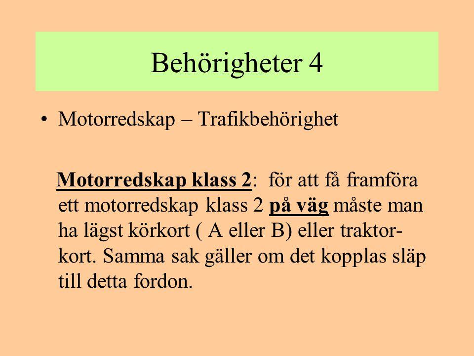 Behörigheter 5 •Motorredskap – Trafikbehörighet Motorredskap klass 2: får tillfälligt utan körkort eller traktorkort föras kortare sträcka på väg vid färd till eller från arbets- plats eller mellan gårdsägor eller för liknande ändamål.
