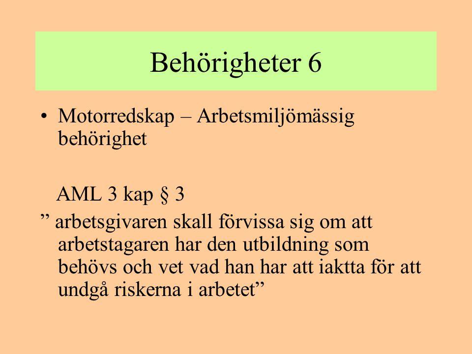 Behörigheter 7 •Motorredskap – Arbetsmiljömässig behörighet AML 2 kap § 5 maskiner skall brukas på ett sådant sätt att betryggande säkerhet ges mot ohälsa och olycksfall