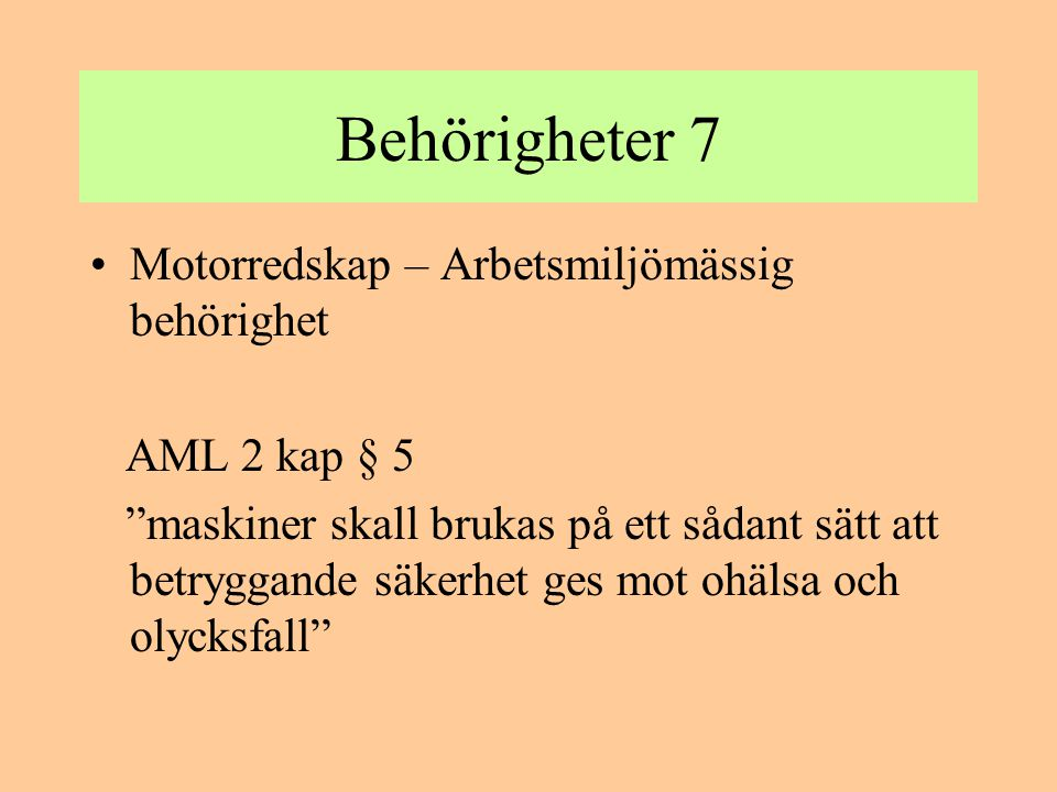 Behörigheter 8 •Motorredskap – Arbetsmiljömässig behörighet AFS 2006:4 Bilaga B 3.1 Förare En självgående arbetsutrustning får endast framföras av en person som har tillräckliga kunskaper för att framföra den säkert