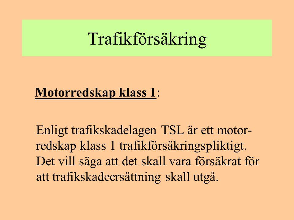 Trafikförsäkring Motorredskap klass 2: Enligt trafikskadelagen TSL är även motor- redskap klass 2 med tjänstevikt över 2000 kg trafikförsäkringspliktigt.