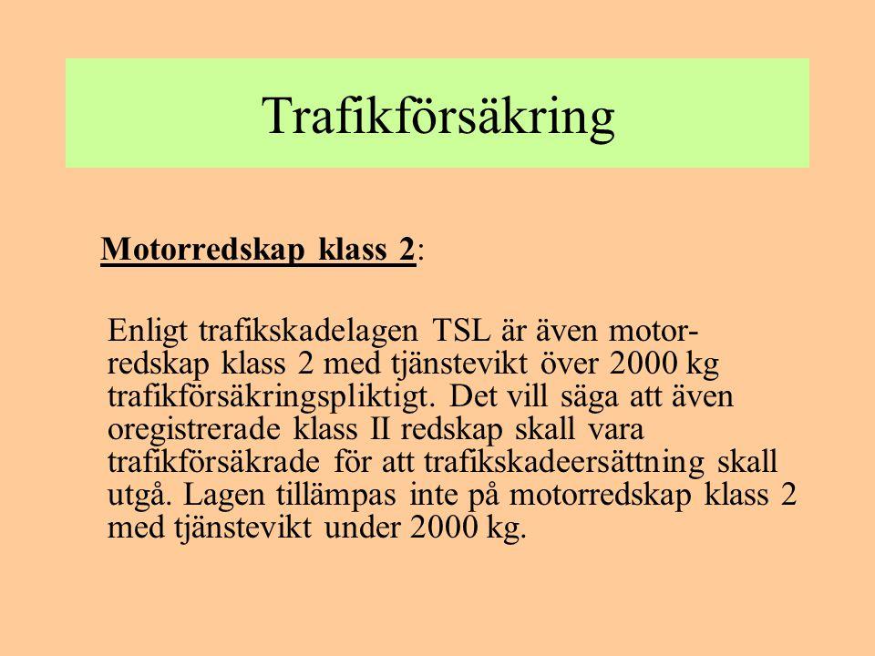 Trafikförsäkring Släpfordon: Släpvagn som dras av motorredskap klass 1 eller 2 är inte trafikförsäkringspliktigt.