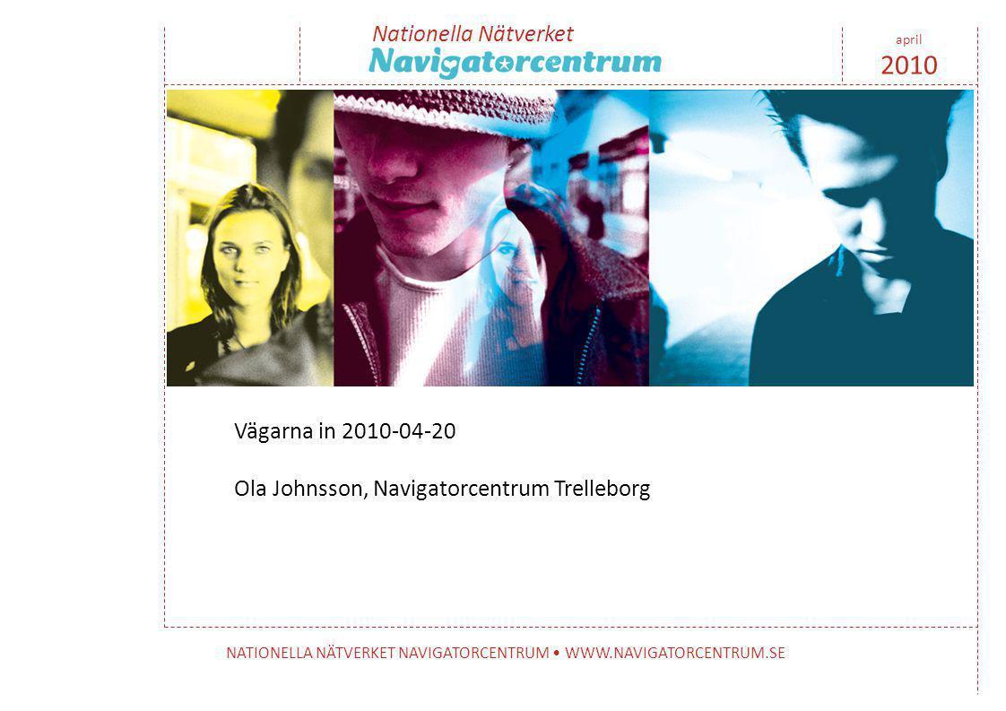 Nationella Nätverket NATIONELLA NÄTVERKET NAVIGATORCENTRUM • WWW.NAVIGATORCENTRUM.SE april 2010 • Vad är ett Navigatorcentrum.