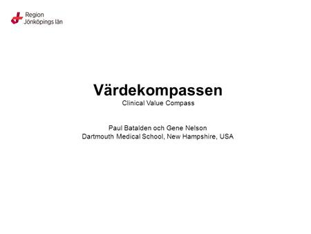 Värdekompassen Clinical Value Compass Paul Batalden och Gene Nelson Dartmouth Medical School, New Hampshire, USA.