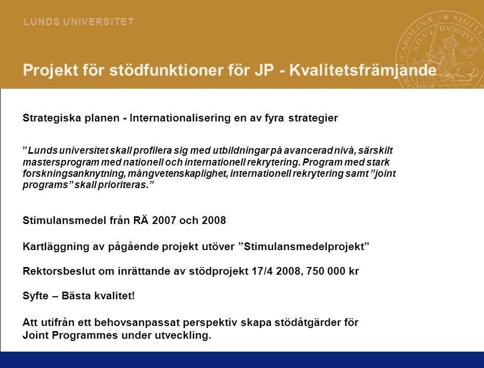 8 L U N D S U N I V E R S I T E T Omfattning och målgrupper VT 2008 Riktas till Joint /gränsöverskridande program • Ca 35 Joint Mastersprogram under utveckling.