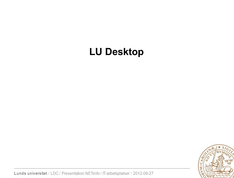 Lunds universitet / LDC / Presentation NETinfo / IT-arbetsplatser / 2012-09-27 Traditionellt koncept IT-arbetsplats