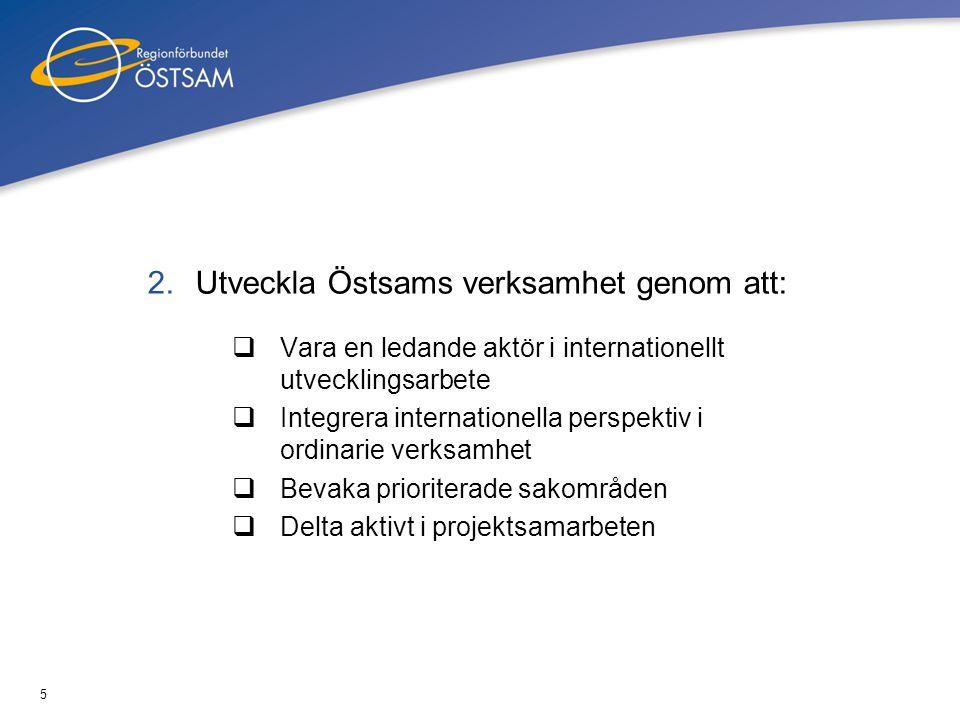 6 3.Stödja medlemmarna i deras internationella verksamhet genom att:  Stimulera till ökat internationellt samarbete  Bidra med stöd och expertis  Erbjuda möjligheter till erfarenhetsutbyte och projektsamverkan