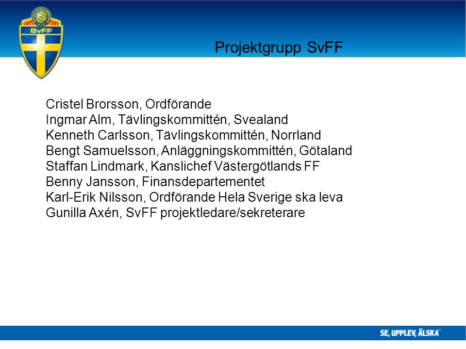 Svenska Fotbollförbundets projektgrupp Projektgruppens arbete är inriktat på 4 huvudområden: •Samverkan och marknadsföring •Bygdeutveckling för fotboll •Anläggningsutveckling •Tävlingsutveckling fotboll/idrott