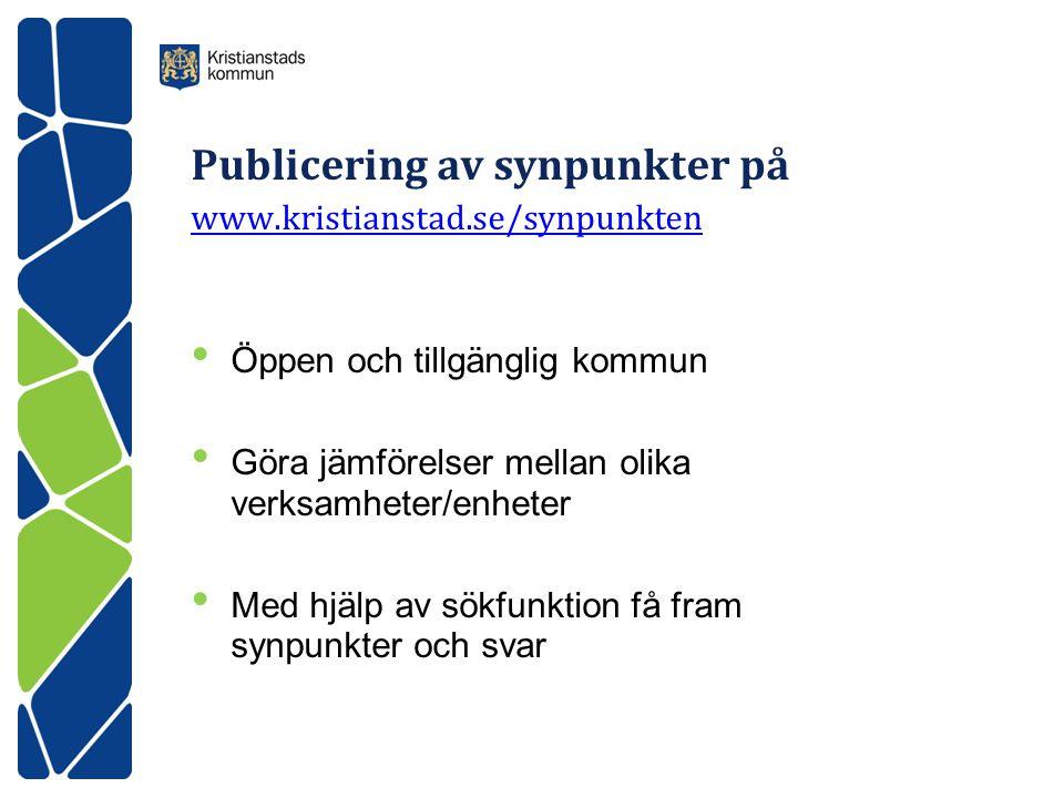 Publicering av synpunkter på www.kristianstad.se/synpunkten www.kristianstad.se/synpunkten • Öppen och tillgänglig kommun • Göra jämförelser mellan olika verksamheter/enheter • Med hjälp av sökfunktion få fram synpunkter och svar
