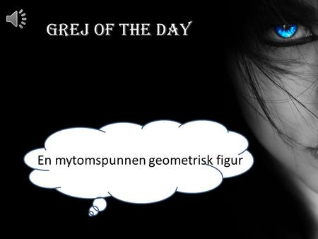 Grej of the day En mytomspunnen geometrisk figur.