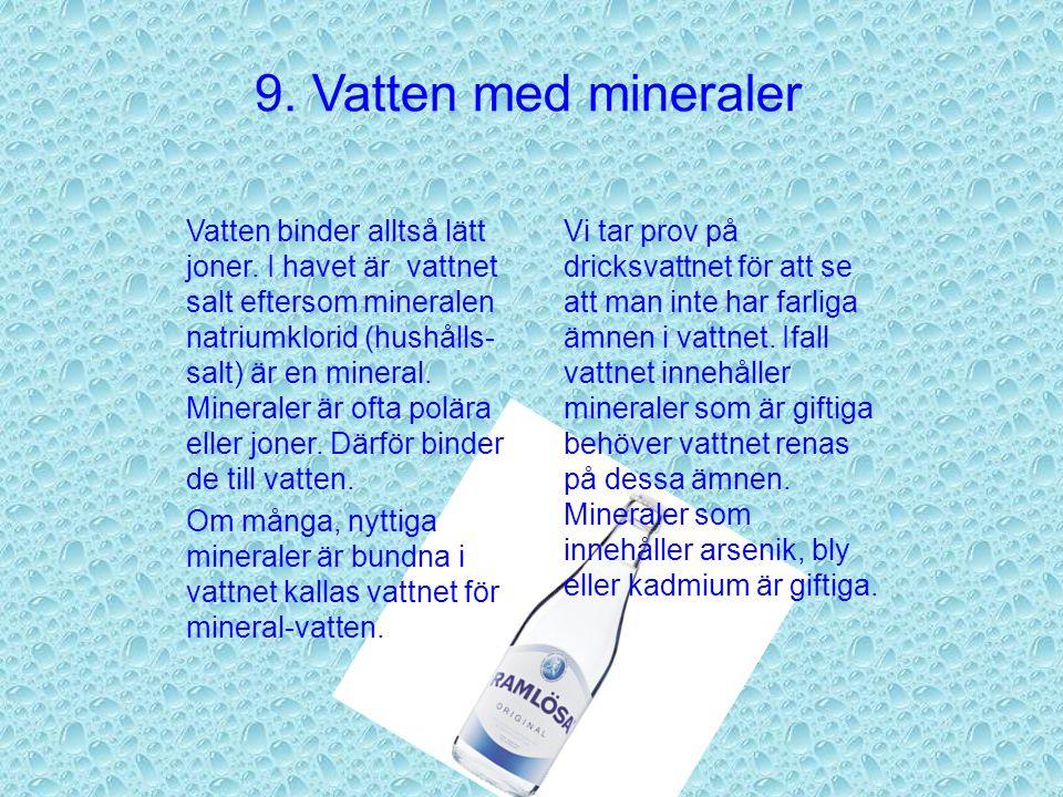 9.Vatten med mineraler Vatten binder alltså lätt joner.