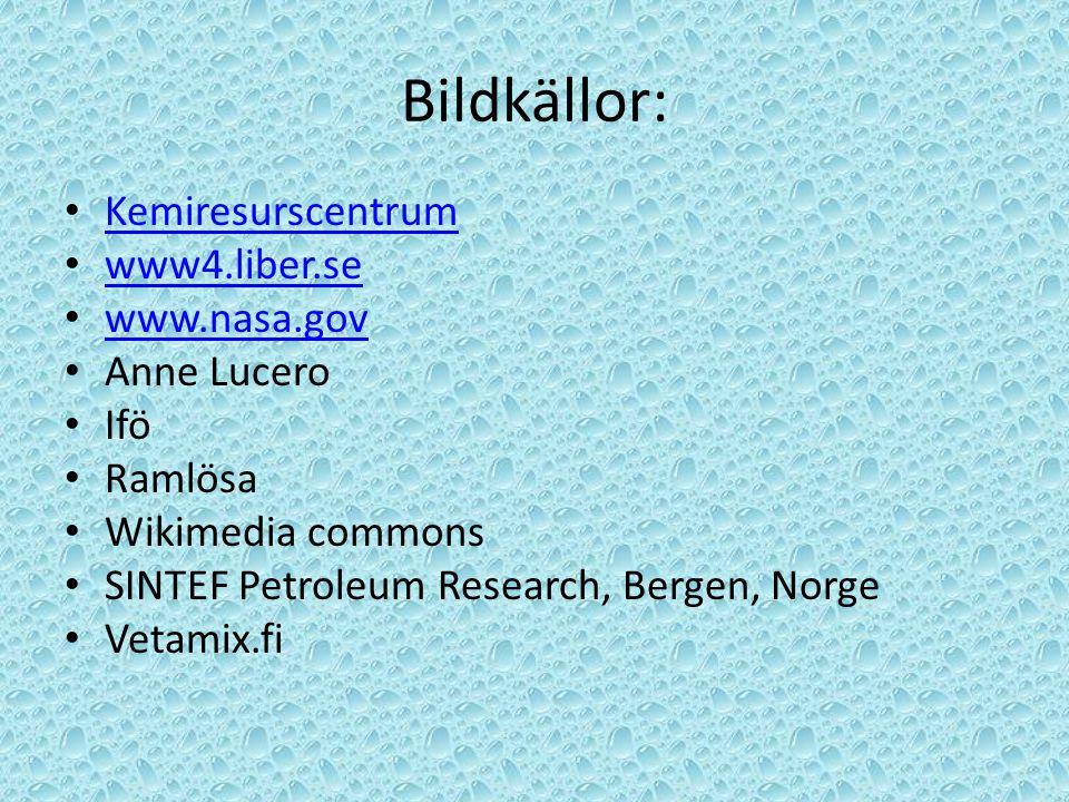 Bildkällor: Kemiresurscentrum www4.liber.se www.nasa.gov Anne Lucero Ifö Ramlösa Wikimedia commons SINTEF Petroleum Research, Bergen, Norge Vetamix.fi