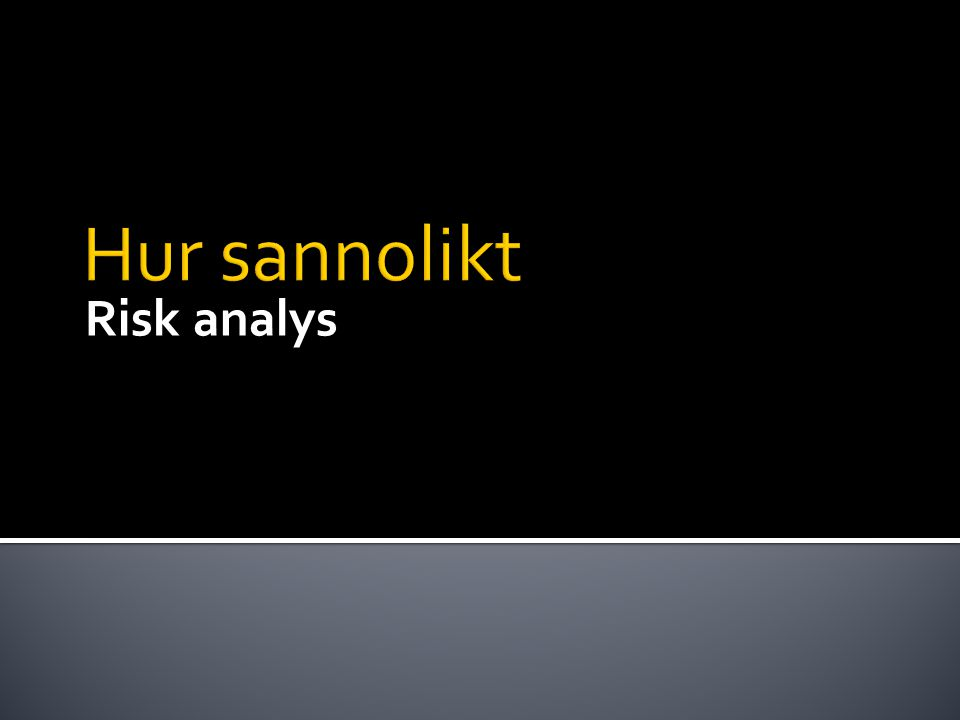 Obetydlig Skada Skadlig Svår Skada Högst osannolikt Obetydlig risk Liten risk Måttlig risk Kanhända Liten risk Måttlig risk Allvarlig risk Sannolikt Måttlig risk Allvarlig risk Oaccepta - bel risk