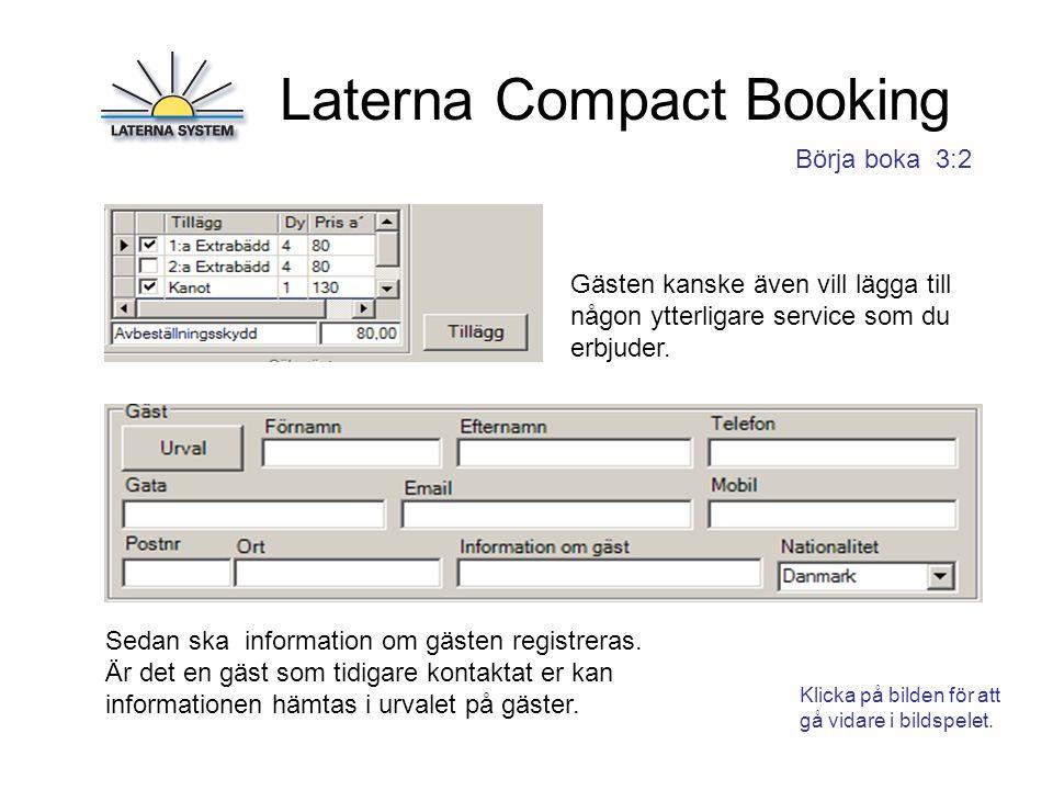 Laterna Compact Booking Börja boka 3:3 Du kan skriva ut bokningsbekräftelsen på svenska, engelska eller tyska efter den mall du enkelt skapar själv som grundinställning.