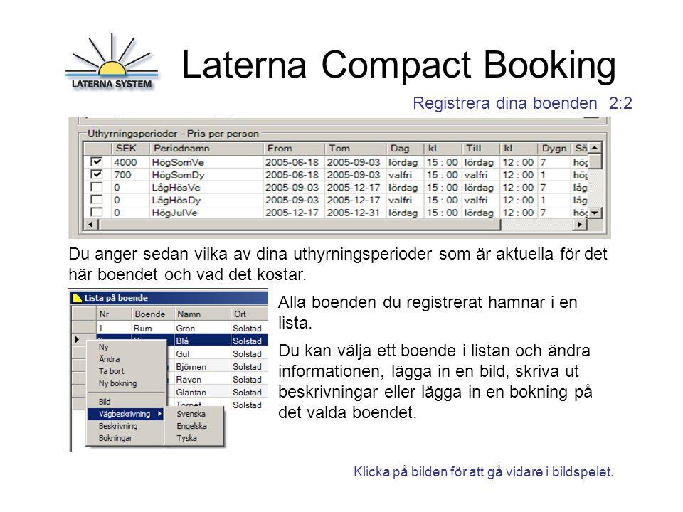 Laterna Compact Booking Vi går nu vidare till steg 3 i bildspelet: Börja boka 3:1 När du ska lägga in en bokning börjar du med att välja ett boende.