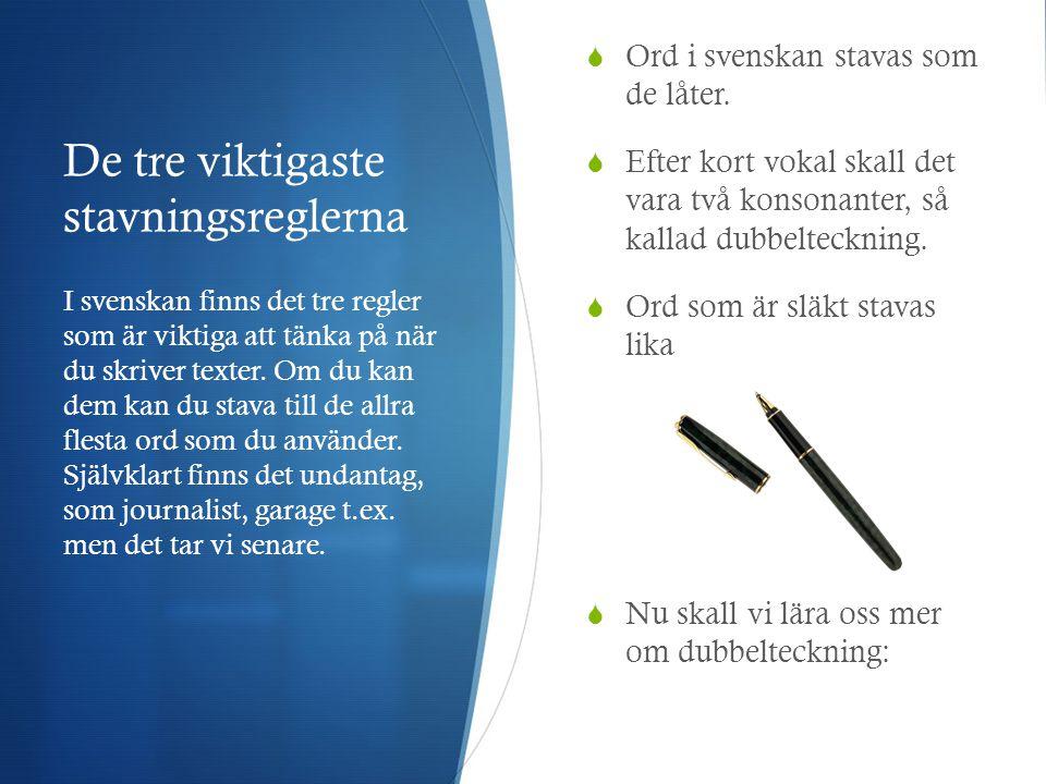 De tre viktigaste stavningsreglerna  Ord i svenskan stavas som de låter.