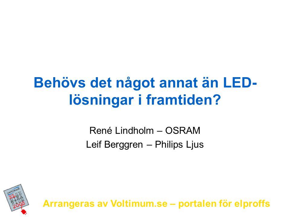 Arrangeras av Voltimum.se – portalen för elproffs Program LED idag LED imorgon Exempel på några nya energieffektiva ljuskällor Styrning Hur går det med utfasningen av glödlampor