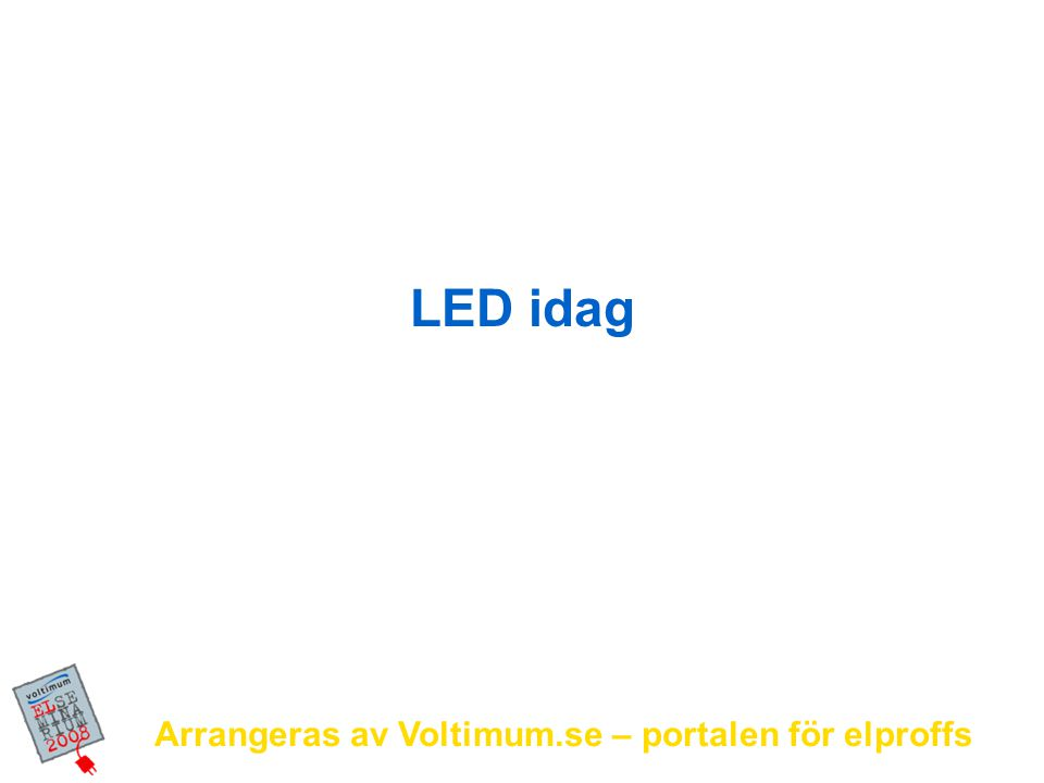 Arrangeras av Voltimum.se – portalen för elproffs 6 Skyltbelysning