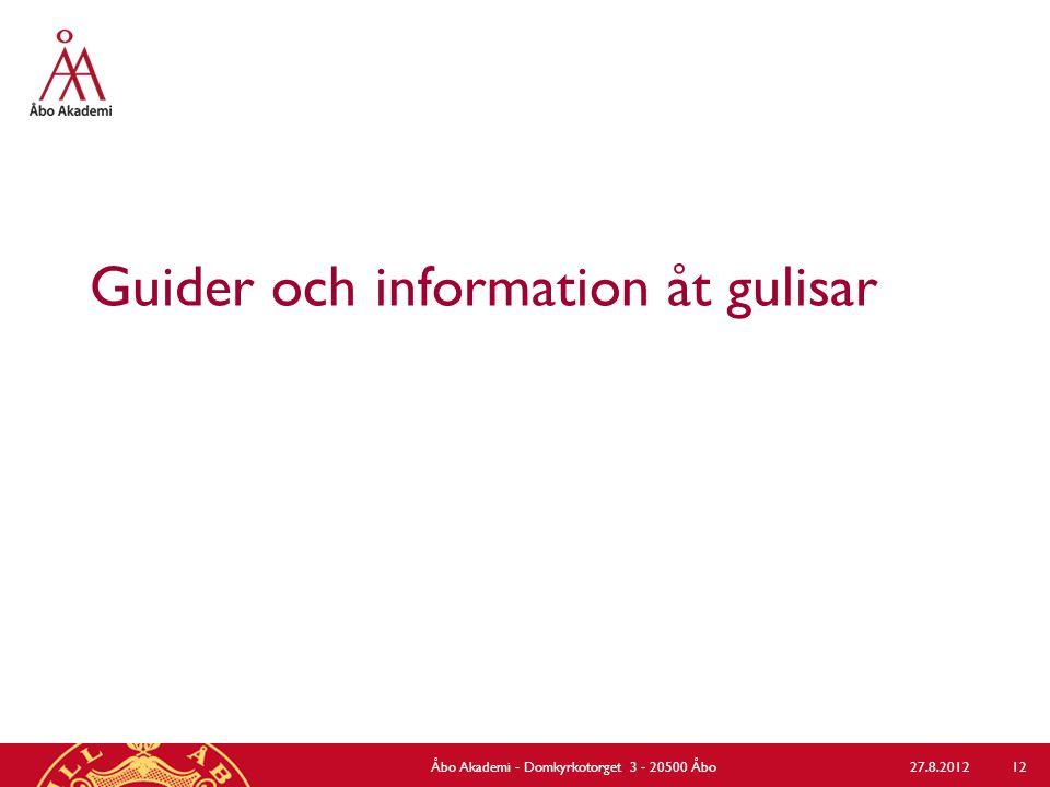 Guider åt gulisar - packas i kasse som de får ta vid inskrivningen - finns på www.abo.fi/student/guiderwww.abo.fi/student/guider 27.8.2012Åbo Akademi - Domkyrkotorget 3 - 20500 Åbo 13