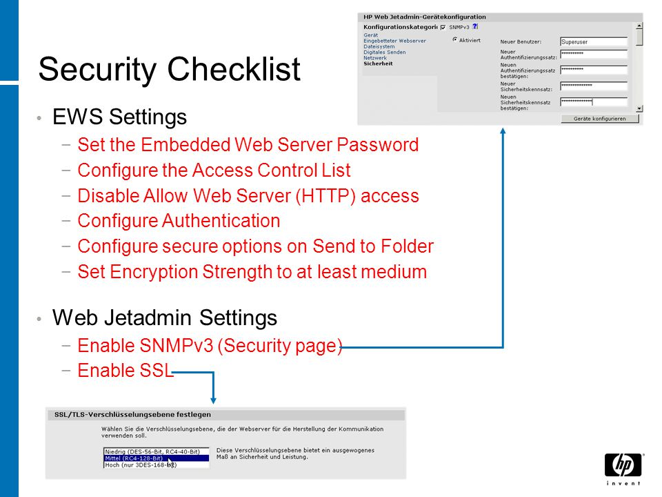 Security Checklist Device Page Settings −Set the Device Password −Enable Job Retention −Enable Job Hold Timeout −Select a timeout value for jobs held Networking Page Options −Disable all features on the features list except for 9100 Printing −Set the privacy setting as desired −Disable RCFG Setting −Enable HTTPS