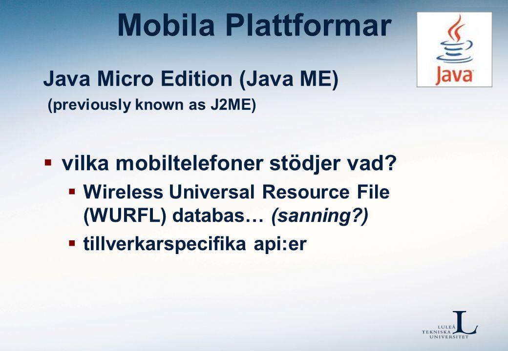 Mobila Plattformar Java ME  JVM (KVM)  Configuration (CDC/CDLC)  Profile (MIDP)  utvecklingsmiljöer  Sun Java ME SDK  NetBens  Eclipse  …