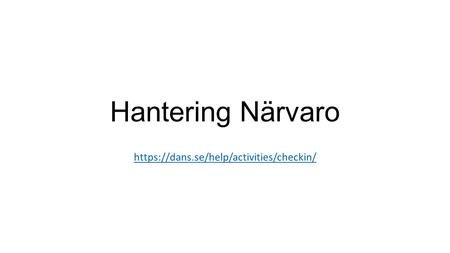 Hantering Närvaro https://dans.se/help/activities/checkin/