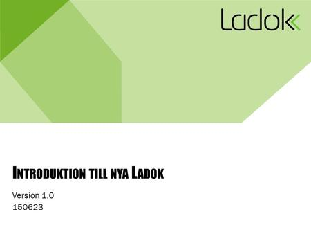 I NTRODUKTION TILL NYA L ADOK Version 1.0 150623.