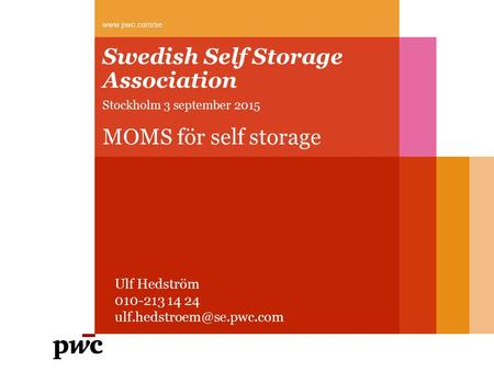 Swedish Self Storage Association Stockholm 3 september 2015 MOMS för self storage  Ulf Hedström 010-213 14 24