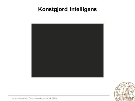 Lunds universitet / Datavetenskap / Jacek Malec Konstgjord intelligens.