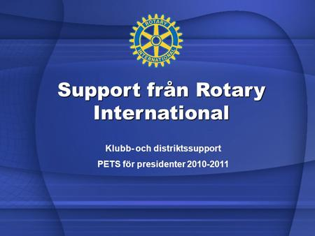 Support från Rotary International Klubb- och distriktssupport PETS för presidenter 2010-2011.