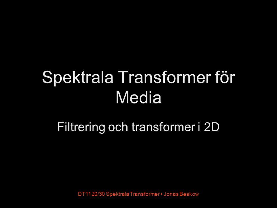 DT1120/30 Spektrala Transformer Jonas Beskow Linjär bildbehandling Principerna från 1-dimensionell signalbehandling kan appliceras även på 2D-signaler Tillämpningar: Bildförbättring (brusreducering) Kant-detektion Omsampling (anti-aliasing) Bildkomprimering (JPEG) mm...