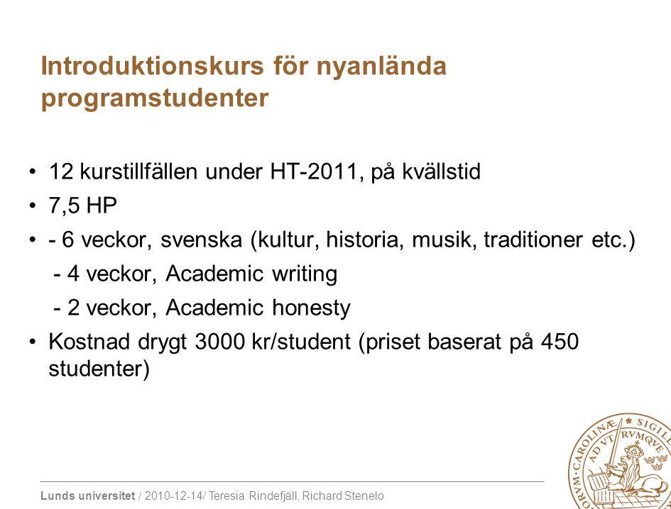 Lunds universitet / 2010-12-14/ Teresia Rindefjäll, Richard Stenelo Förändring: Permanent tjänst i desken som får stöd av studentmobilitetsgruppen som fortsätter att jobba enligt schema.