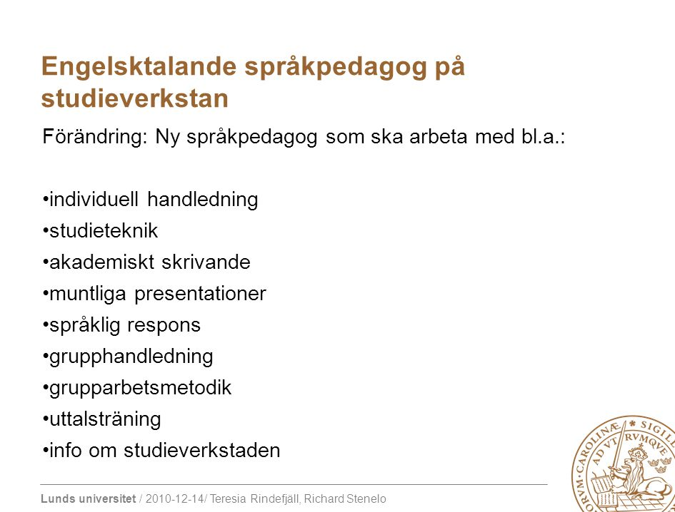 Lunds universitet / 2010-12-14/ Teresia Rindefjäll, Richard Stenelo Bakgrund: Behov av förhandsgranskningar förväntas öka med anledning av den nya anmälningsavgiften (100 euro).