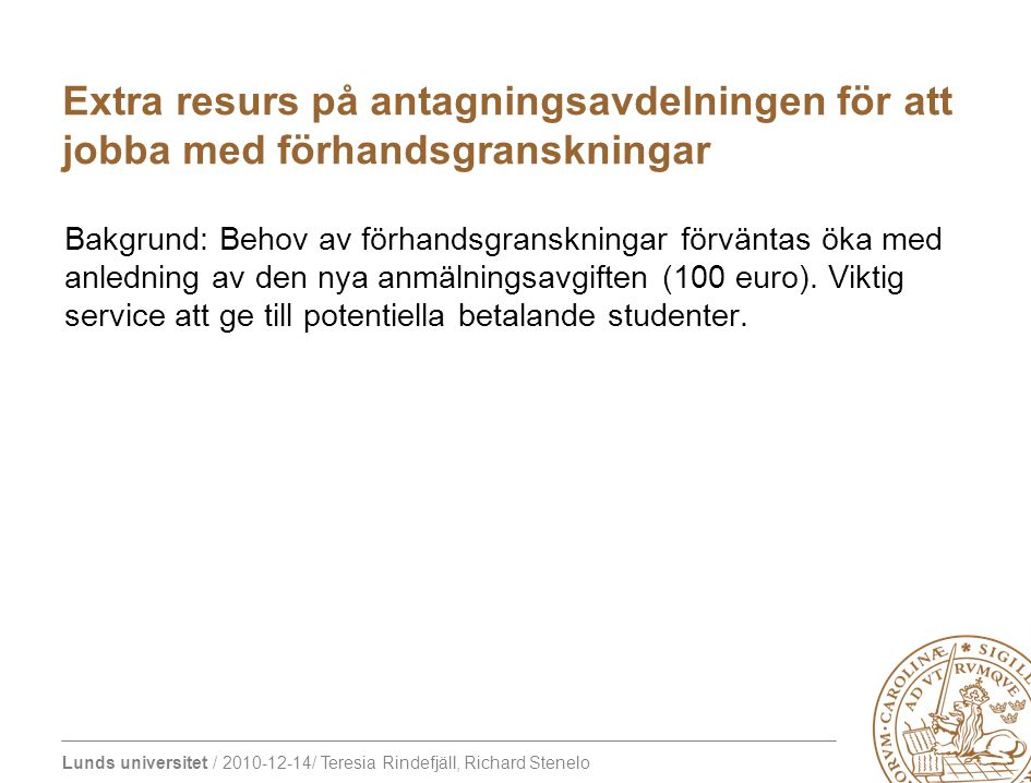 Lunds universitet / 2010-12-14/ Teresia Rindefjäll, Richard Stenelo Utmaning: Studenterna som läser på 1-åriga program uppfyller inte kravet för att kunna få plats på SFI-kurserna som ges av Lunds kommun.