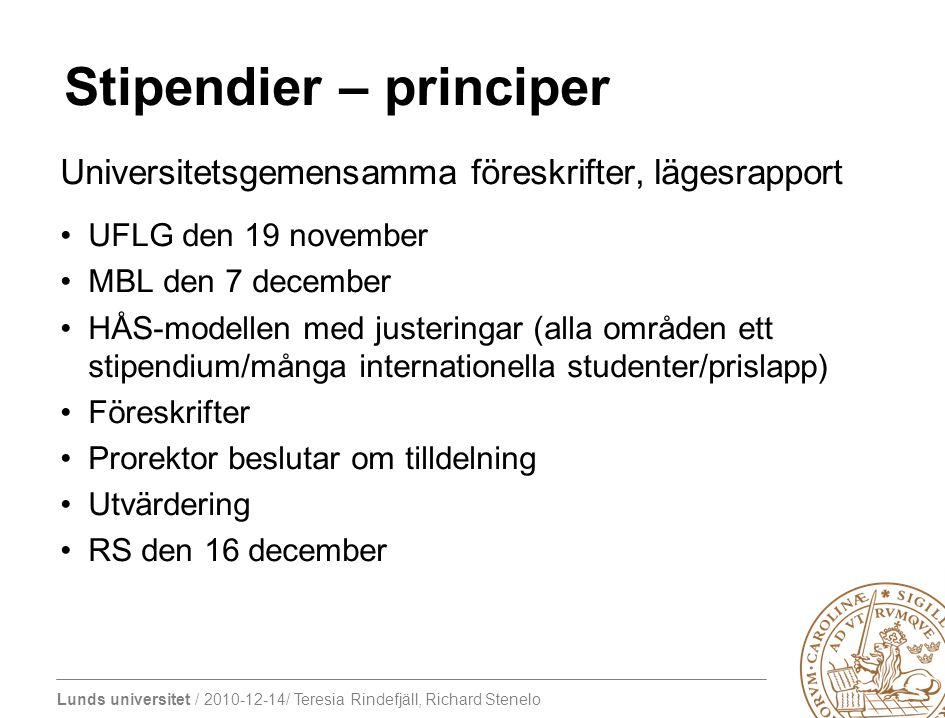 Lunds universitet / 2010-12-14/ Teresia Rindefjäll, Richard Stenelo Stipendier – tillgängliga medel IPK ca 2,3 miljoner (motsvarar ca 18 fulla stipendier) Fundraising