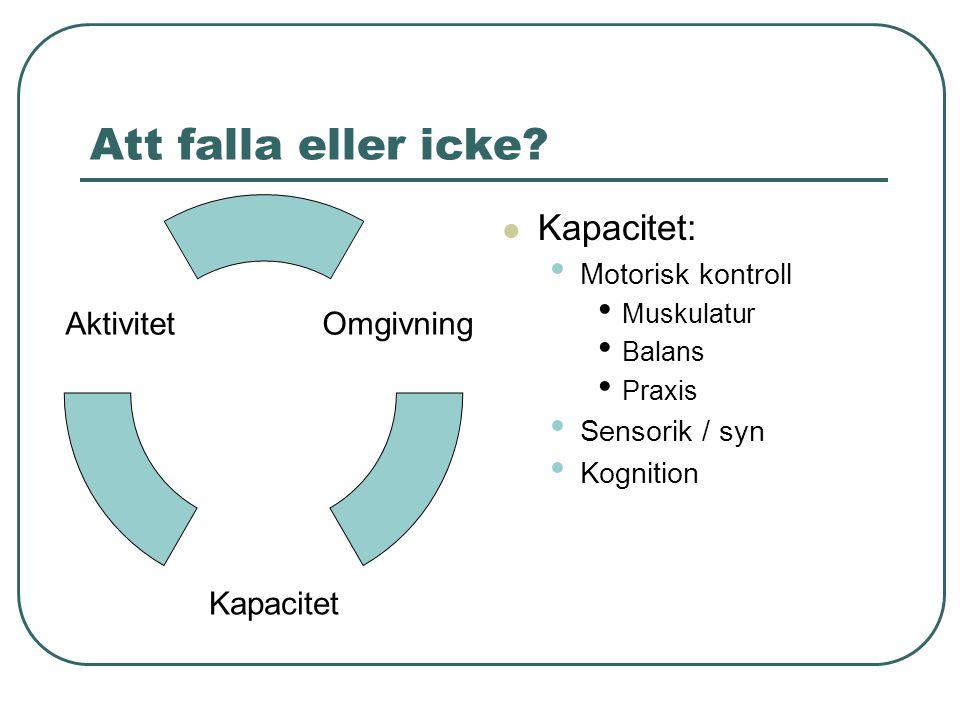 Riskfaktorer Kvinnligt kön Hög ålder Nedsatt motorisk kontroll Muskelstyrka, balans, gångfunktion Syn/känselnedsättning Demens, stroke, mb Parkinson Läkemedel Försämringar i allmäntillstånd (hos sköra )