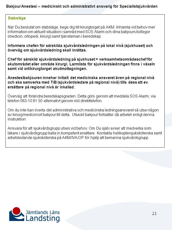 22 Förstärkningsläge/Katastrofläge Enligt stabsläge samt: Förstärk anestesiläkarbemanningen efter behov med hjälp av personal från IVA.