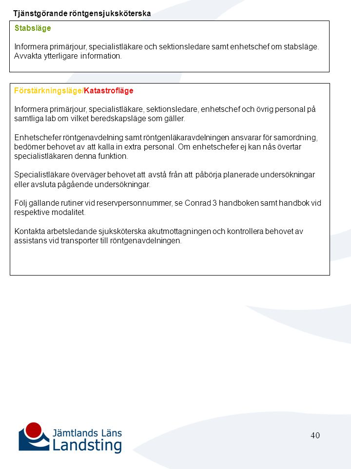 41 Arbetsledande sjuksköterska avd 1 B (psyk kliniken) Stabsläge Ingen åtgärd Förstärkningsläge/Katastrofläge Ring PKL-gruppens medlemmar och instruera dem att bege sig till akutmottagningen, Östersunds sjukhus.