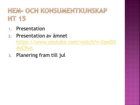 1. Presentation 2. Presentation av ämnet https://www.youtube.com/watch?v=2qwDX 4yC9ws https://www.youtube.com/watch?v=2qwDX 4yC9ws 3. Planering fram till.