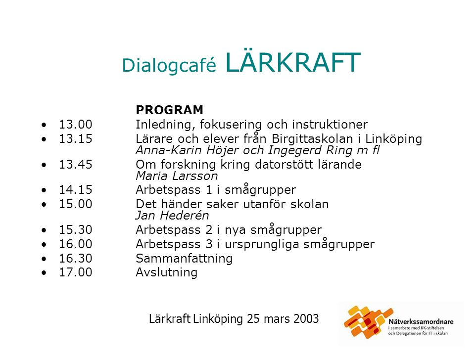 Lärkraft Linköping 25 mars 2003 Redovisning av gruppernas svar FRÅGOR Vilka kompetenser är viktiga att elever förvärvar i skolan utöver ämneskompetens.